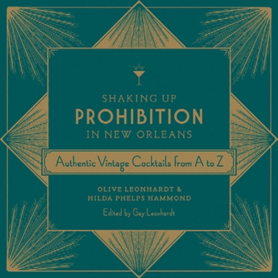 Shaking Up Prohibition in New Orleans: Authentic Vintage Cocktails from A to Z